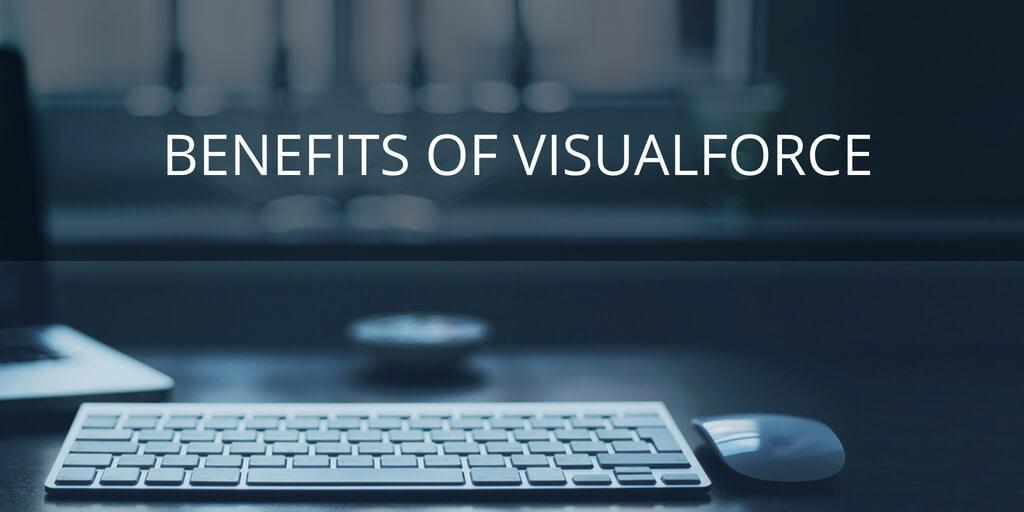 Benefits of Visualforce
