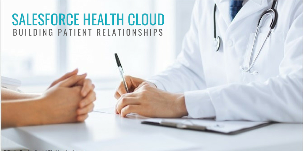 Salesforce Health Cloud: Going Beyond Patient Records to Build Patient Relationships