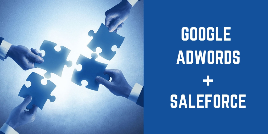 5 Reasons why you Shouldn't Ignore Salesforce Google Ads Integration
