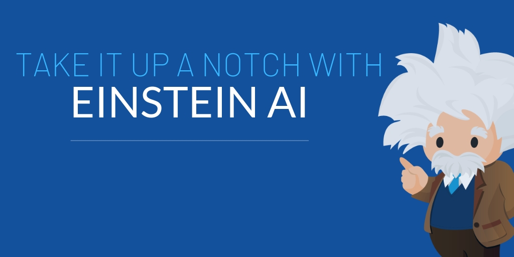 Take Customer Experience a notch up with Salesforce Einstein AI