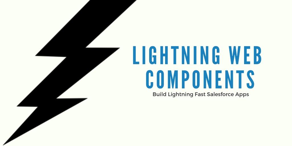 Lightning Web Components – Build Lightning fast Salesforce Apps