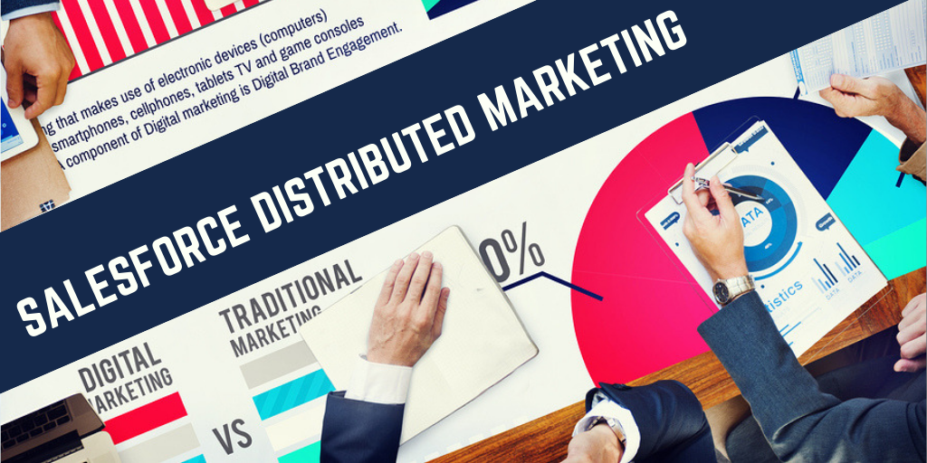 Salesforce Distributed Marketing – Enabling the last mile connect!