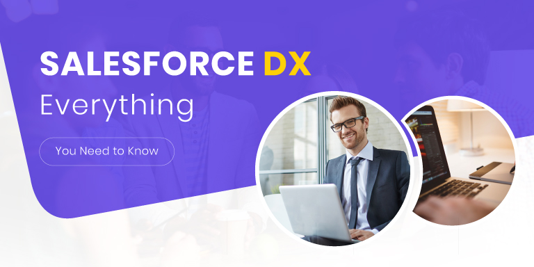 Build Collaboratively, Deliver Continuously and Innovate Faster with Salesforce DX Benefits