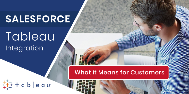 What Salesforce Tableau Integration Means for Customers?