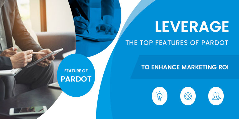 Leverage the top features of Pardot to enhance marketing ROI.