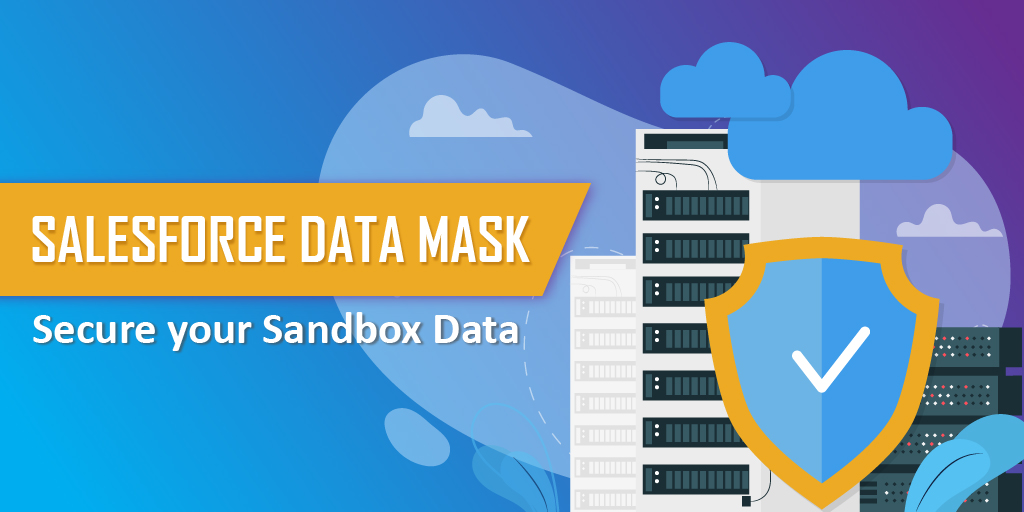 Salesforce Data Mask | Secure your Sandbox with impenetrable security