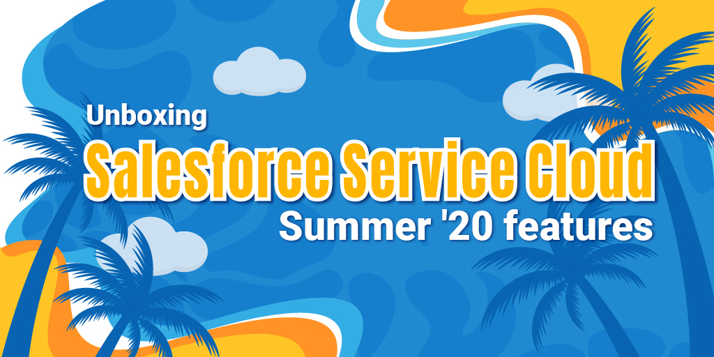 Reviewing the Top New Features of the Salesforce Service Cloud Summer '20 Release