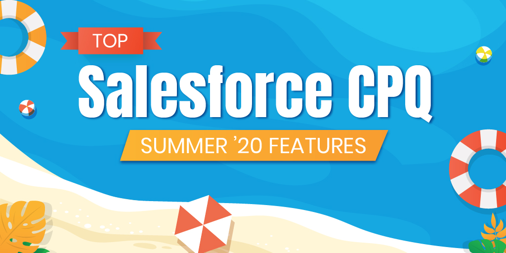 Top New Salesforce CPQ Summer '20 Release Features