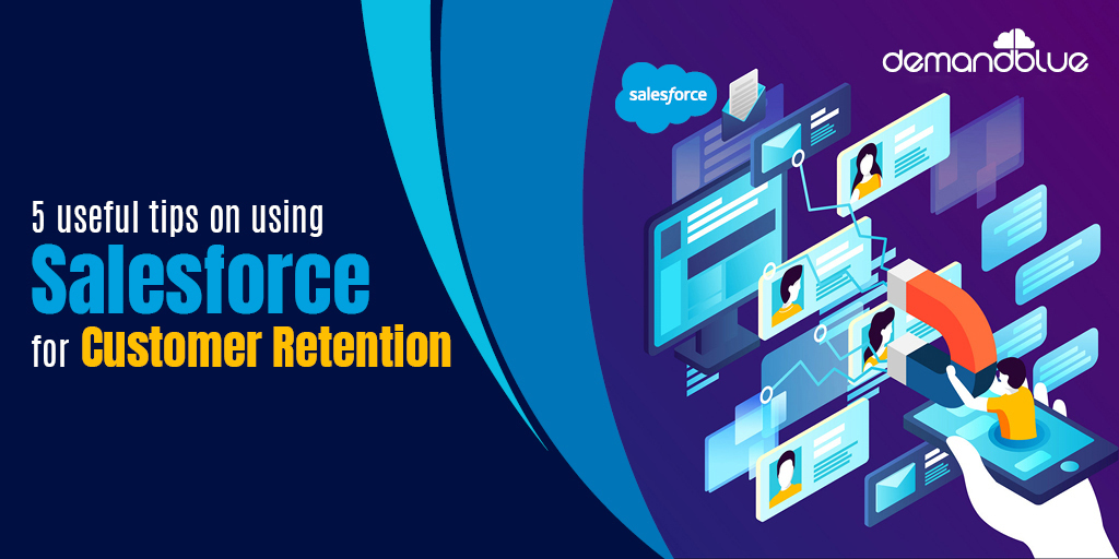 How to Use Salesforce for Customer Retention – 5 Effective Tips