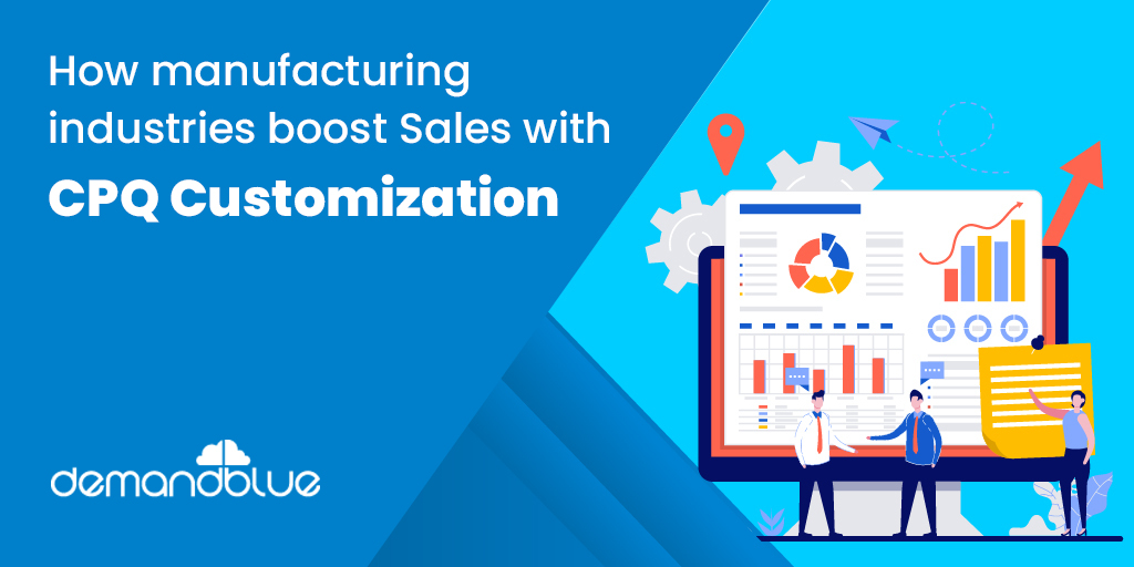 Salesforce CPQ Solutions – Need of the hour for manufacturing firms