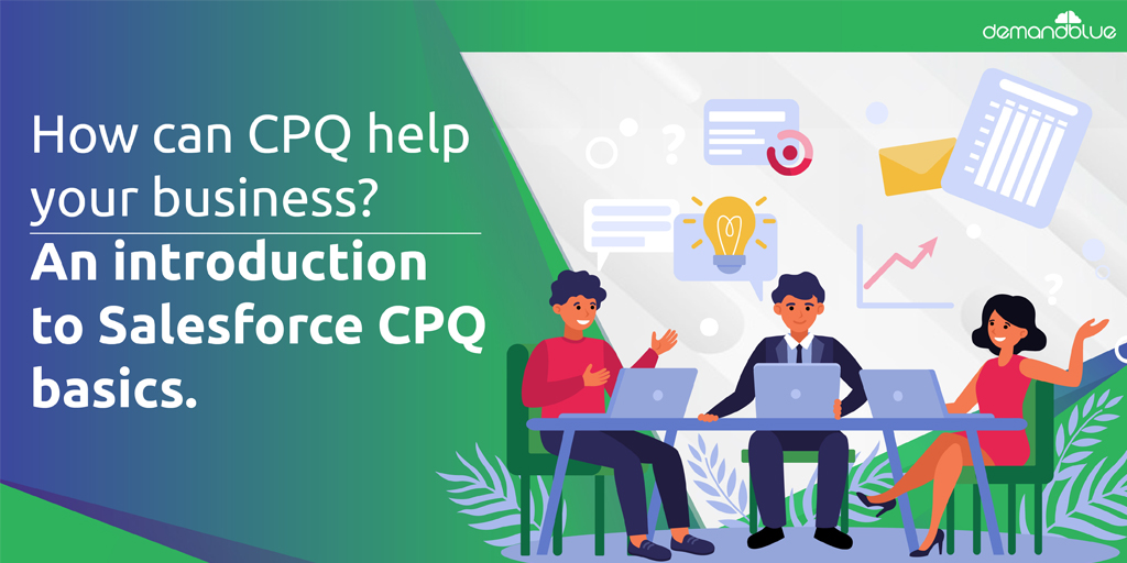 What is CPQ and why every business needs one? Salesforce CPQ basics explained