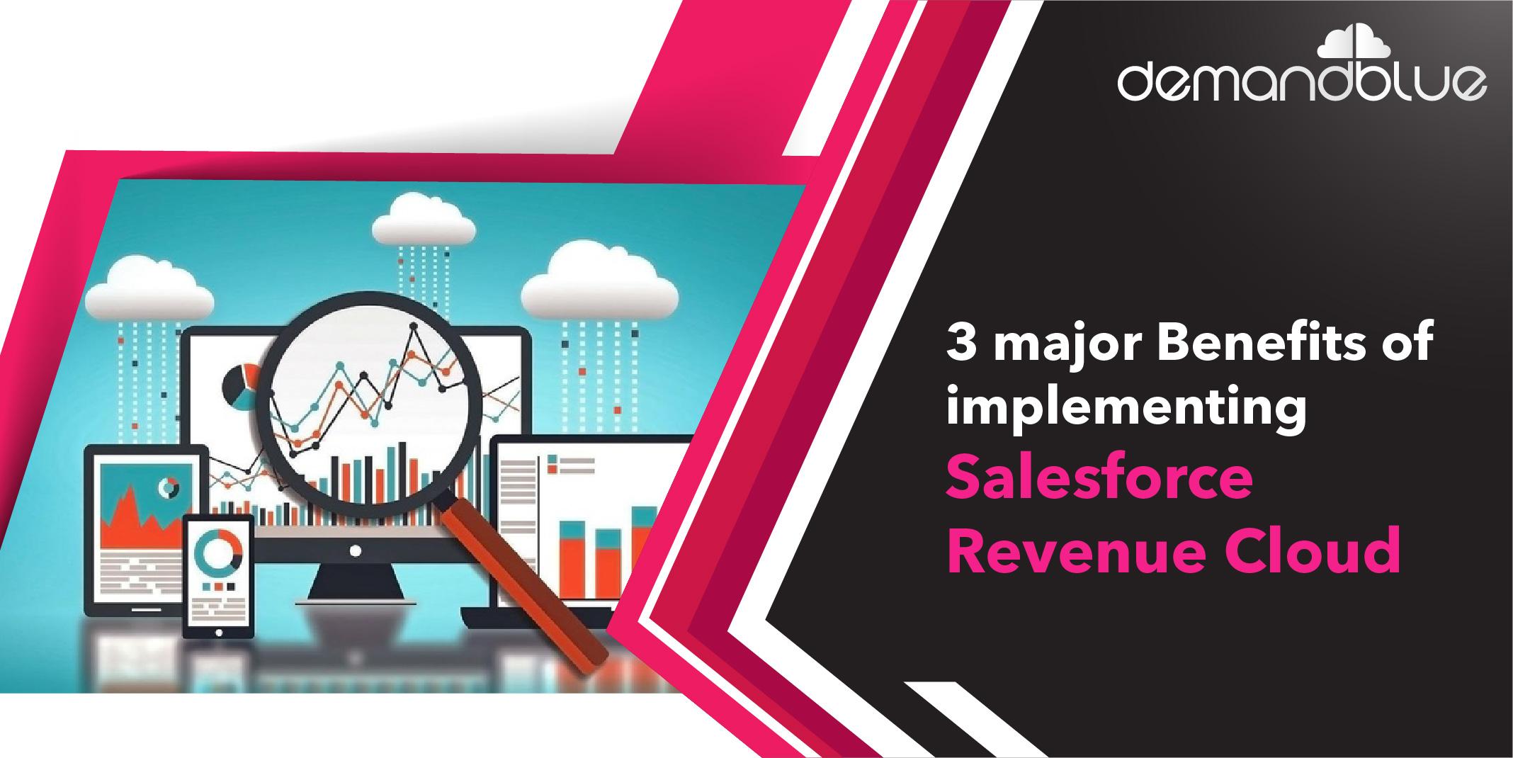 3 major benefits of implementing Salesforce Revenue Cloud