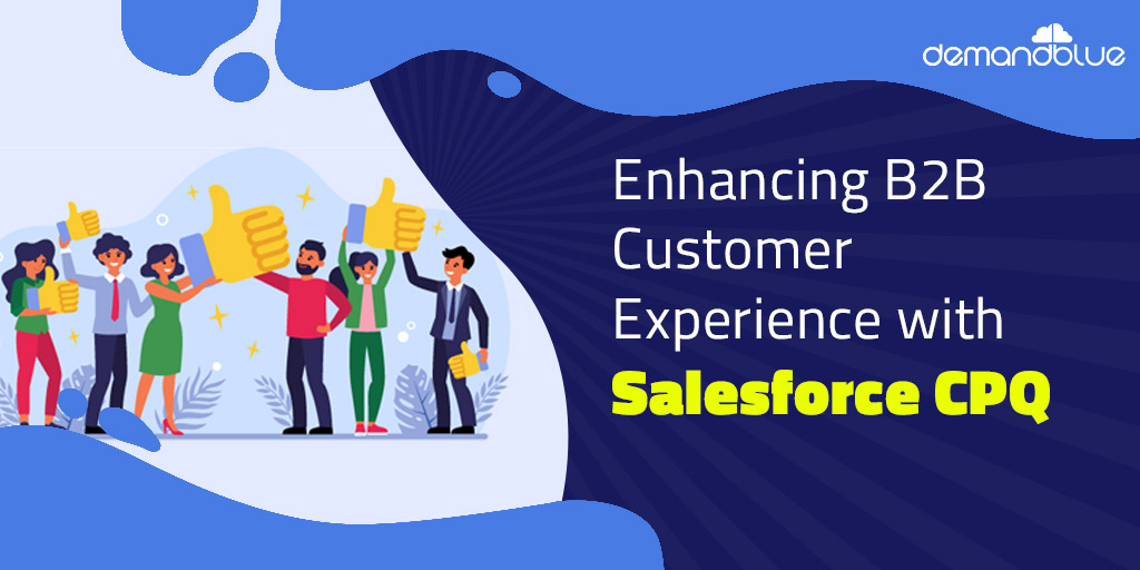 How Salesforce CPQ can enhance the B2B customer experience?