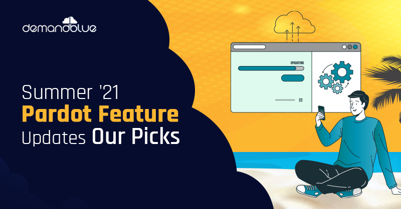Summer 21 Pardot Updates Are Here. Our Top Picks.